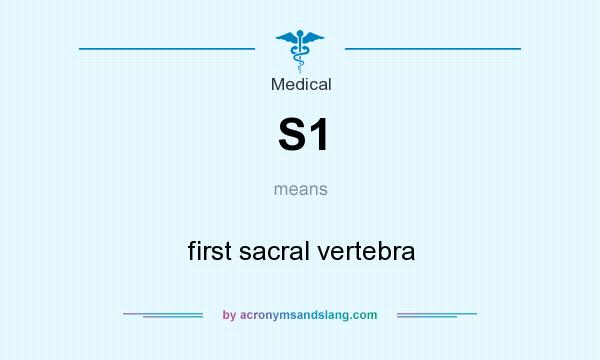What does S1 mean? It stands for first sacral vertebra