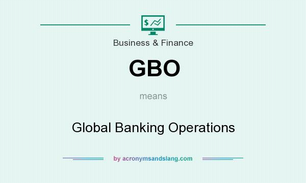 What does GBO mean? It stands for Global Banking Operations