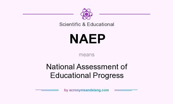 What does NAEP mean? It stands for National Assessment of Educational Progress