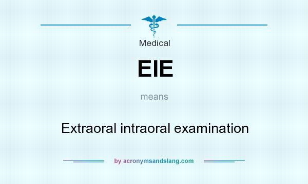 What does EIE mean? It stands for Extraoral intraoral examination