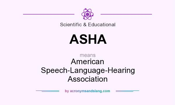 What does ASHA mean? It stands for American Speech-Language-Hearing Association