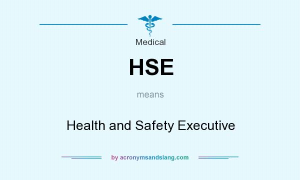 What does HSE mean? It stands for Health and Safety Executive