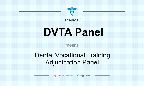 What does DVTA Panel mean? It stands for Dental Vocational Training Adjudication Panel