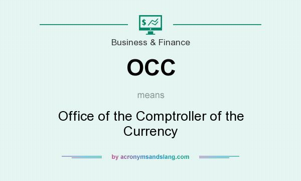 What does OCC mean? It stands for Office of the Comptroller of the Currency