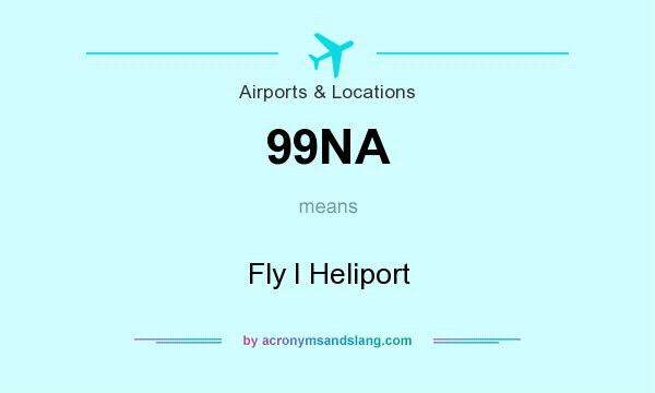 What does 99NA mean? It stands for Fly I Heliport