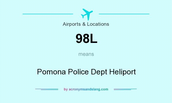 What does 98L mean? It stands for Pomona Police Dept Heliport