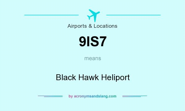 What does 9IS7 mean? It stands for Black Hawk Heliport