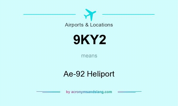 What does 9KY2 mean? It stands for Ae-92 Heliport