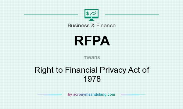 What does RFPA mean? It stands for Right to Financial Privacy Act of 1978