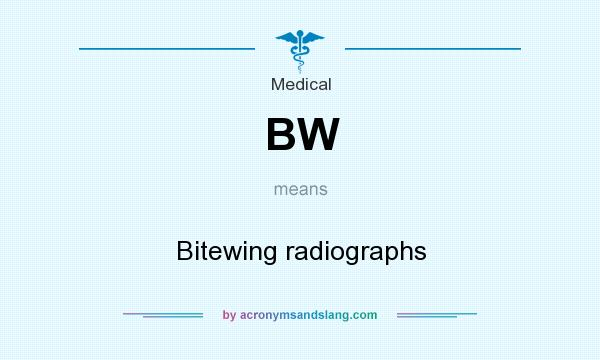What does BW mean? It stands for Bitewing radiographs