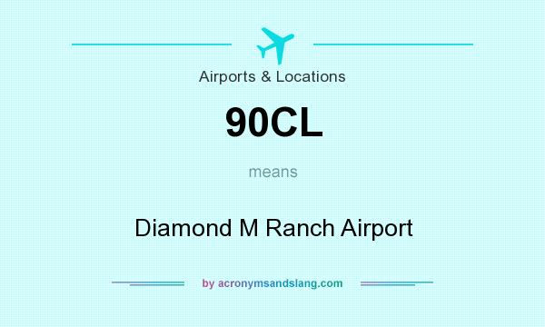 What does 90CL mean? It stands for Diamond M Ranch Airport