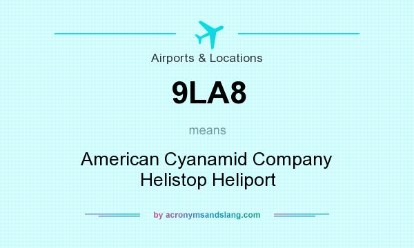 What does 9LA8 mean? It stands for American Cyanamid Company Helistop Heliport