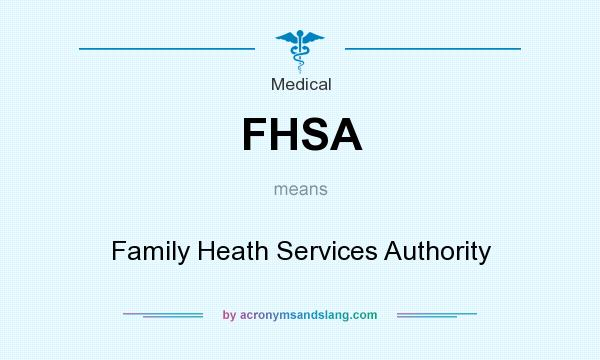 What does FHSA mean? It stands for Family Heath Services Authority