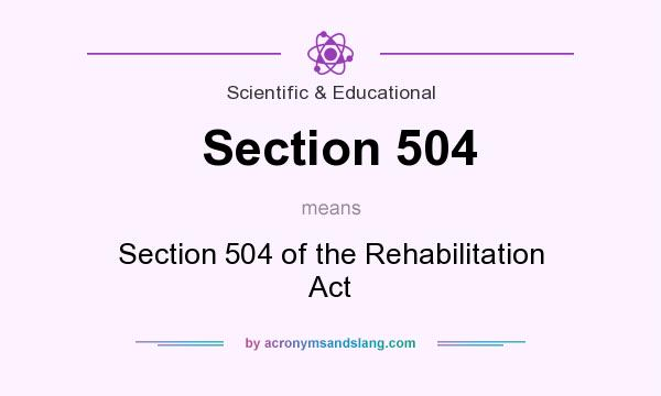 What does Section 504 mean? It stands for Section 504 of the Rehabilitation Act