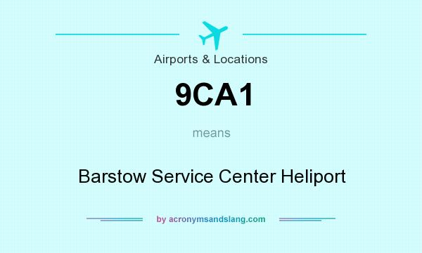 What does 9CA1 mean? It stands for Barstow Service Center Heliport