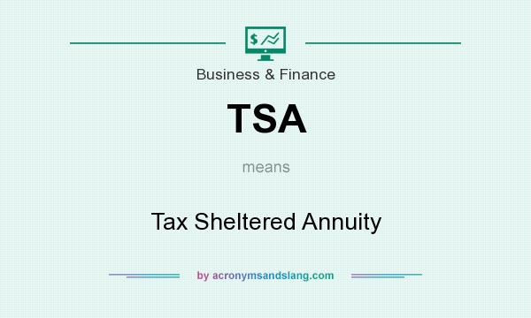 What does TSA mean? It stands for Tax Sheltered Annuity