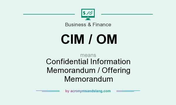 What does CIM / OM mean? It stands for Confidential Information Memorandum / Offering Memorandum