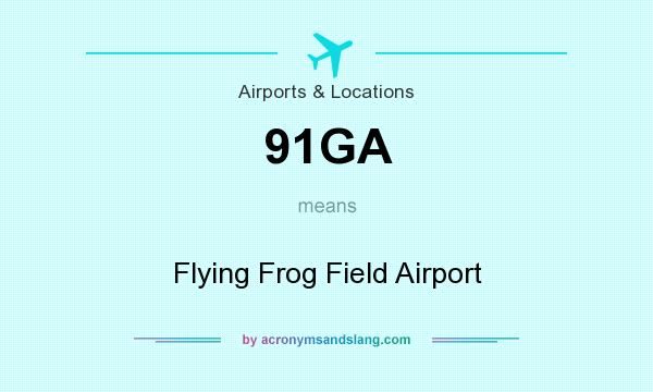 What does 91GA mean? It stands for Flying Frog Field Airport