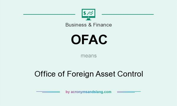 What does OFAC mean? It stands for Office of Foreign Asset Control