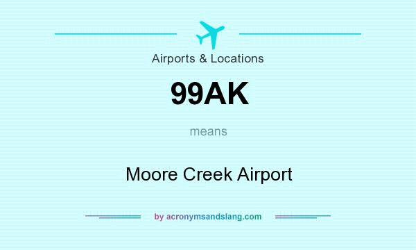 What does 99AK mean? It stands for Moore Creek Airport