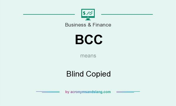 What does BCC mean? It stands for Blind Copied