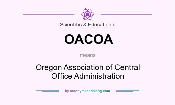 What does OACOA mean? It stands for Oregon Association of Central Office Administration