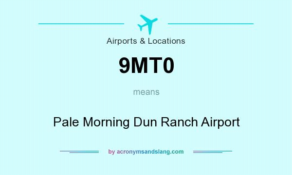 What does 9MT0 mean? It stands for Pale Morning Dun Ranch Airport