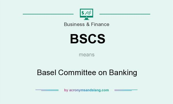 What does BSCS mean? It stands for Basel Committee on Banking