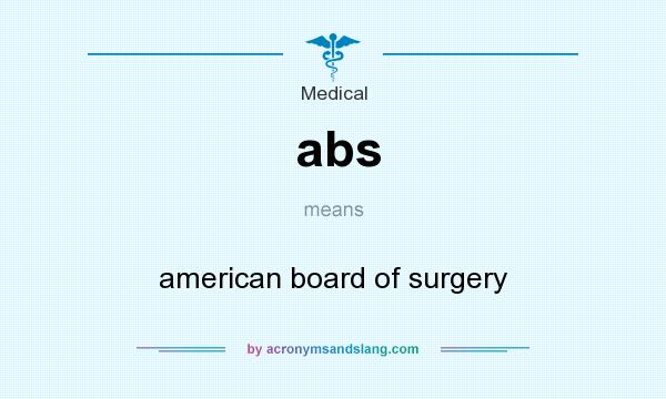 What does abs mean? It stands for american board of surgery