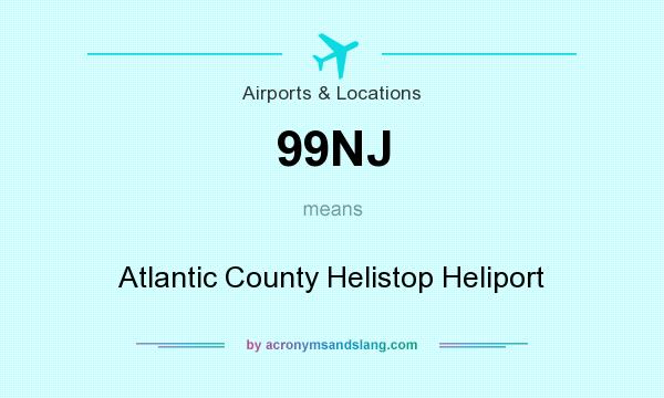 What does 99NJ mean? It stands for Atlantic County Helistop Heliport