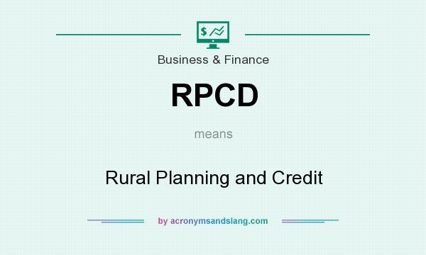 What does RPCD mean? It stands for Rural Planning and Credit