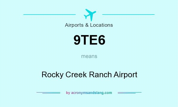 What does 9TE6 mean? It stands for Rocky Creek Ranch Airport