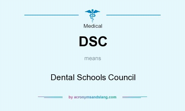 What does DSC mean? It stands for Dental Schools Council