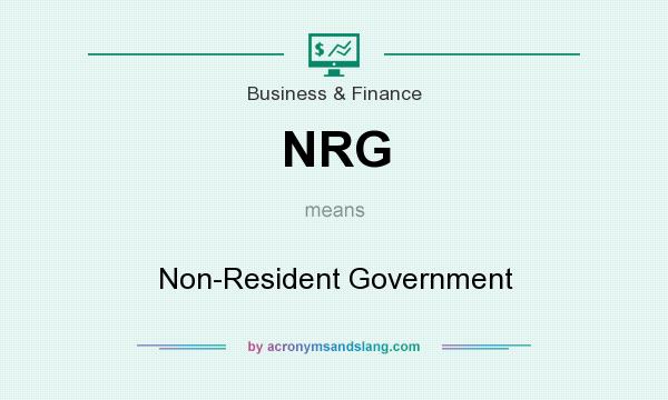 What does NRG mean? It stands for Non-Resident Government