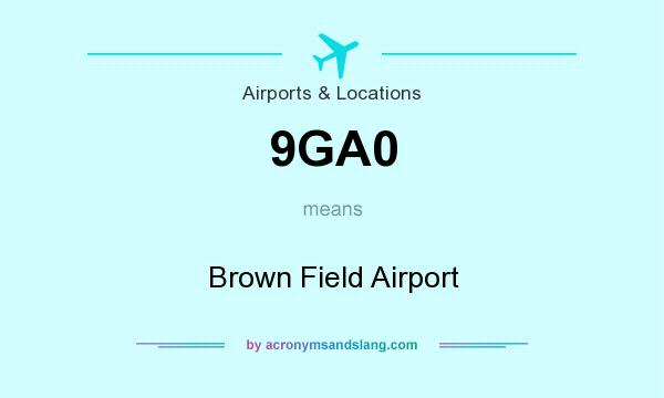 What does 9GA0 mean? It stands for Brown Field Airport