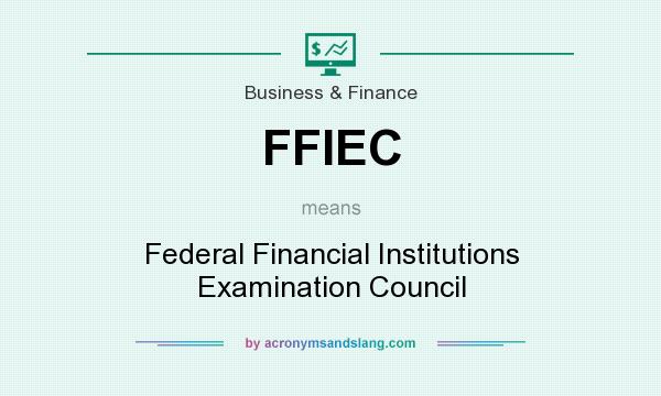 What does FFIEC mean? It stands for Federal Financial Institutions Examination Council