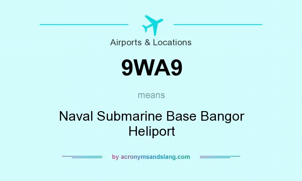 What does 9WA9 mean? It stands for Naval Submarine Base Bangor Heliport