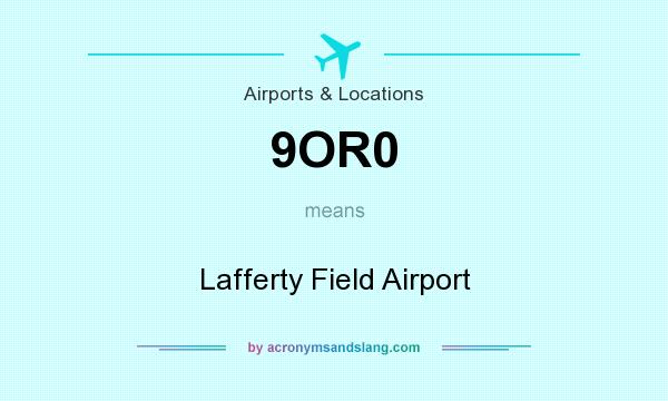 What does 9OR0 mean? It stands for Lafferty Field Airport