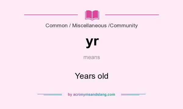 What does yr mean? It stands for Years old