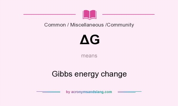 What does ΔG mean? It stands for Gibbs energy change