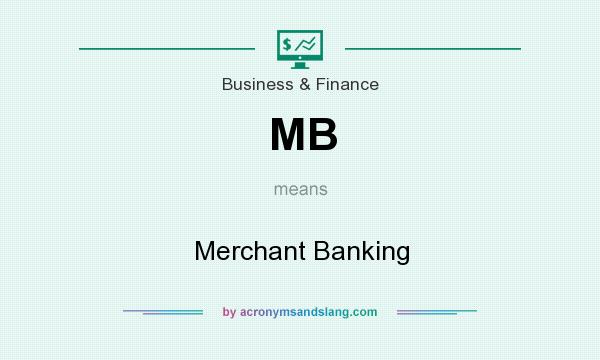 What does MB mean? It stands for Merchant Banking