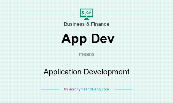 What does App Dev mean? It stands for Application Development