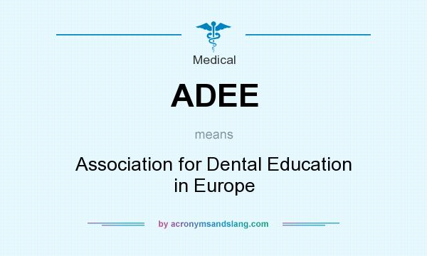 What does ADEE mean? It stands for Association for Dental Education in Europe