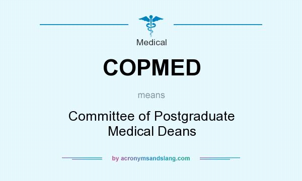 What does COPMED mean? It stands for Committee of Postgraduate Medical Deans