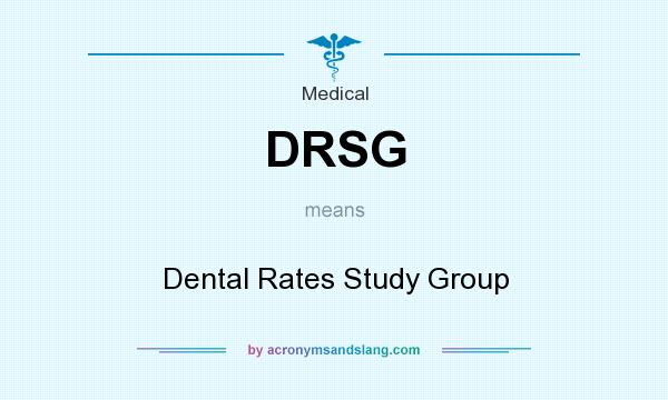 What does DRSG mean? It stands for Dental Rates Study Group
