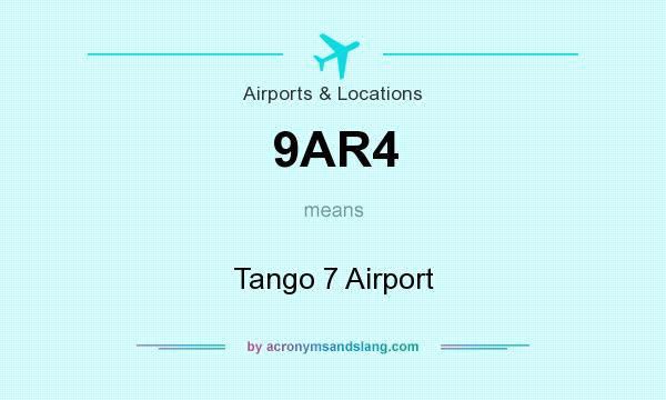 What does 9AR4 mean? It stands for Tango 7 Airport