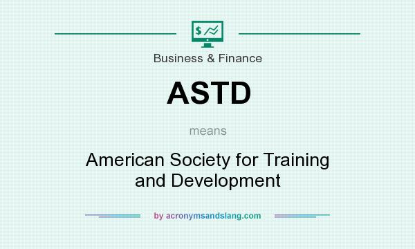 What does ASTD mean? It stands for American Society for Training and Development