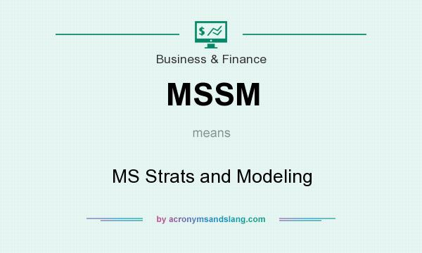 What does MSSM mean? It stands for MS Strats and Modeling