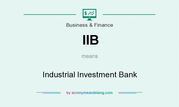 What does IIB mean? It stands for Industrial Investment Bank