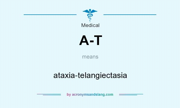 What does A-T mean? It stands for ataxia-telangiectasia